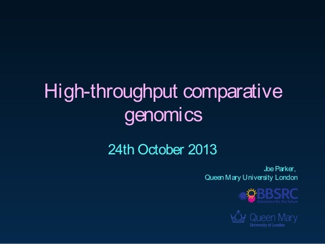 High-throughput comparative  genomics  24th October 2013  Joe Parker,  Queen Mary University London