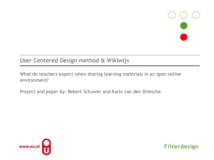 User Centered Design method & Wikiwijs<br />What do teachers expect when sharing learning materials in an open online envi...