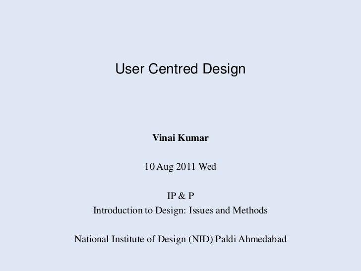 User Centred Design                  Vinai Kumar                10 Aug 2011 Wed                      IP & P    Introductio...