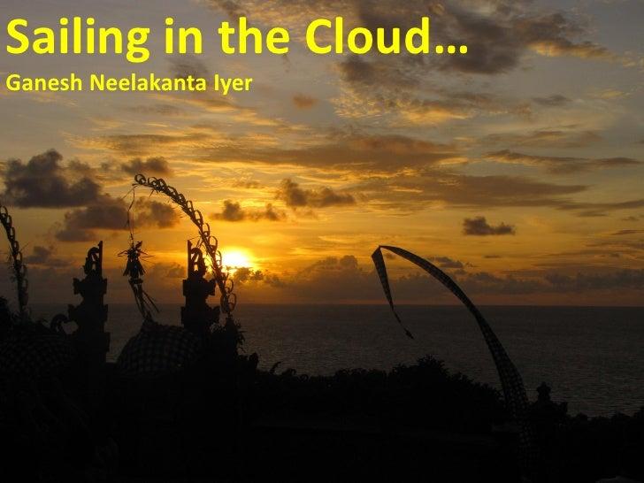 Sailing in the Cloud…Ganesh Neelakanta Iyer