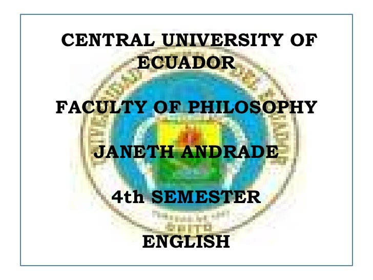 CENTRAL UNIVERSITY OF ECUADOR<br />FACULTY OF PHILOSOPHY<br />JANETH ANDRADE<br />4th SEMESTER <br />ENGLISH<br />