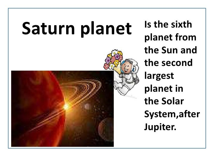 Saturnplanet<br />IsthesixthplanetfromtheSun and thesecondlargestplanet in the Solar System,afterJupiter.<br />