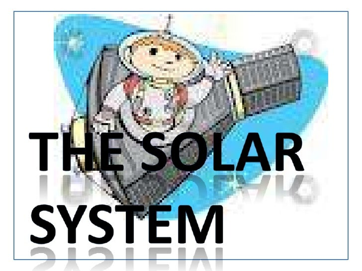 THE SOLAR SYSTEM<br />