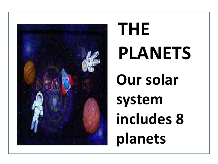 THEPLANETS<br />Our solar systemincludes 8 planets<br />