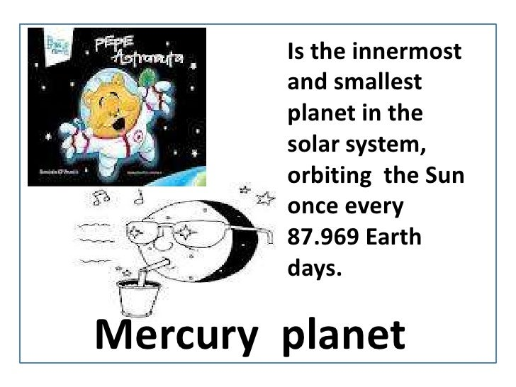 Istheinnermost and smallestplanet in the solar system, orbitingtheSun once every 87.969 Earthdays.<br />Mercury  planet<br />
