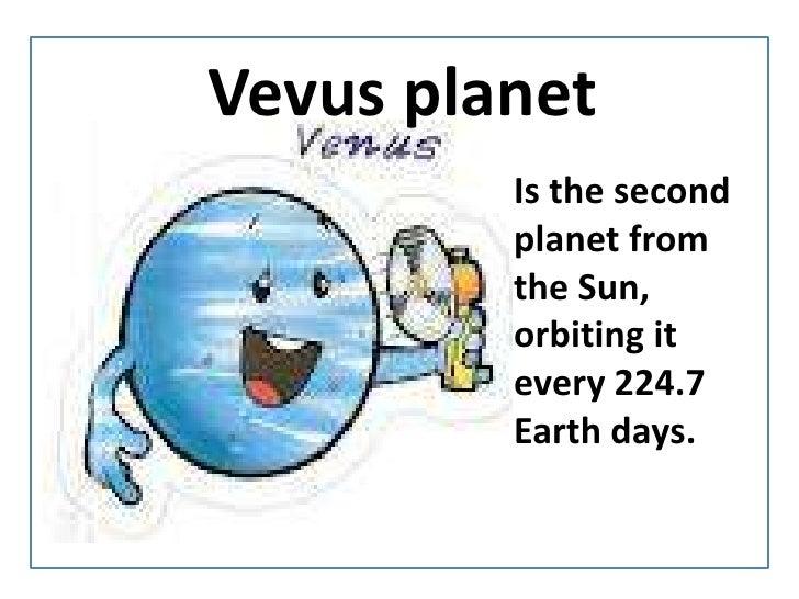 Vevusplanet<br />IsthesecondplanetfromtheSun, orbitingitevery 224.7 Earthdays.<br />