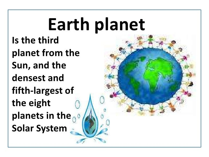 Earthplanet<br />IsthethirdplanetfromtheSun, and thedensest and fifth-largest of theeightplanets in the Solar System<br />