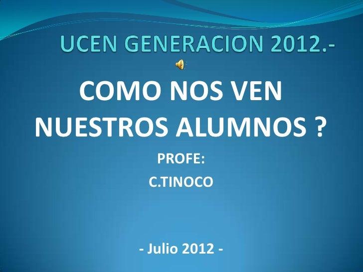 COMO NOS VENNUESTROS ALUMNOS ?        PROFE:       C.TINOCO      - Julio 2012 -