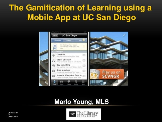 The Gamification of Learning using a  Mobile App at UC San Diego  Marlo Young, MLS