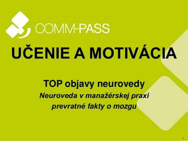1 UČENIE A MOTIVÁCIA TOP objavy neurovedy Neuroveda v manažérskej praxi prevratné fakty o mozgu