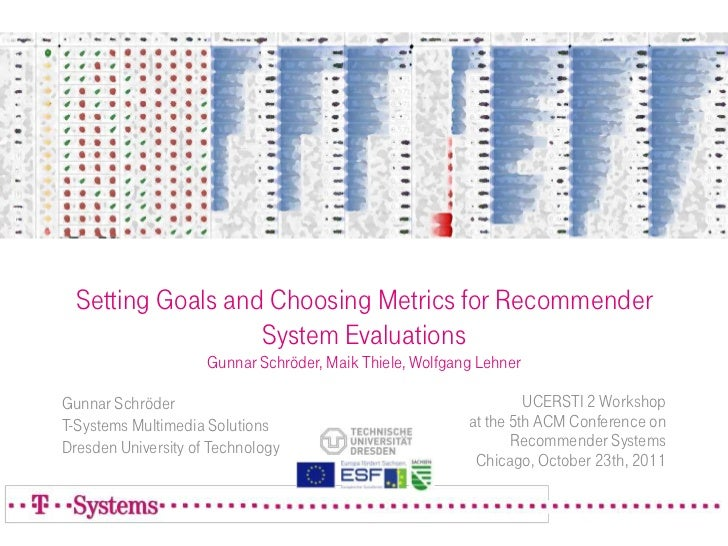 Setting Goals and Choosing Metrics for Recommender                   System Evaluations                     Gunnar Schröde...