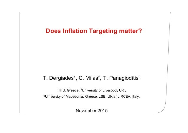 Does Inflation Targeting matter? T. Dergiades1, C. Milas2, T. Panagioditis3 1IHU, Greece, 2University of Liverpool, UK , 3...