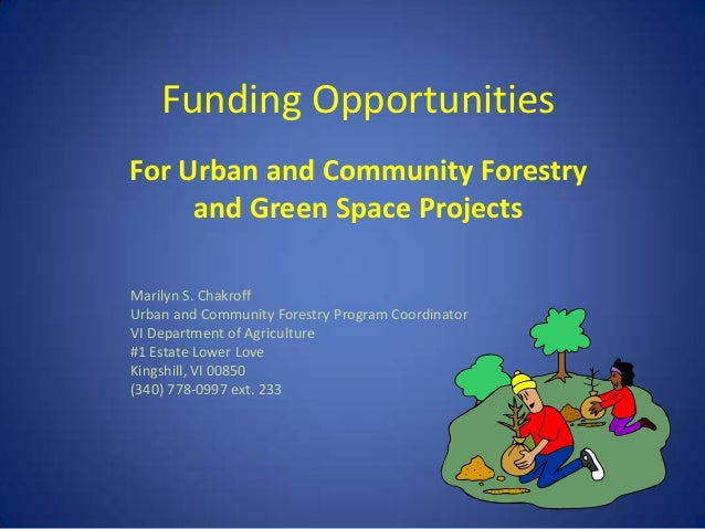 Funding OpportunitiesFor Urban and Community Forestry     and Green Space ProjectsMarilyn S. ChakroffUrban and Community F...