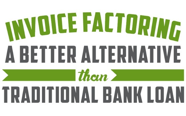 Invoice Factoring Alternative To Traditional Bank Loan - Invoice loans