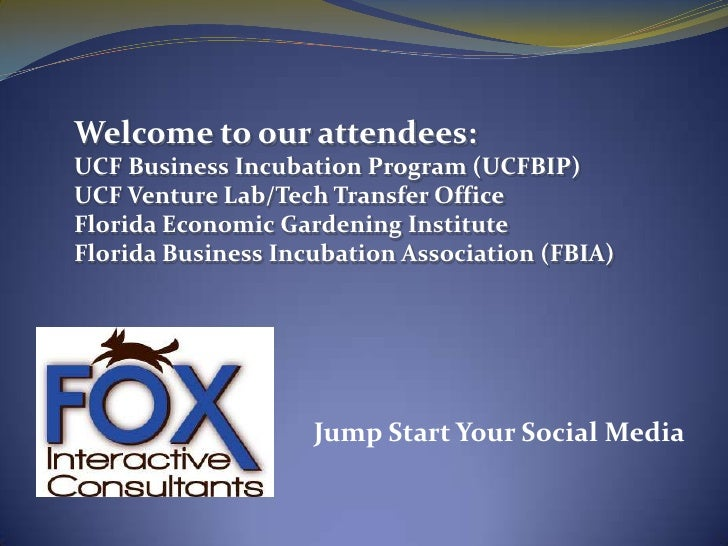 Welcome to our attendees:<br />UCF Business Incubation Program (UCFBIP)<br />UCF Venture Lab/Tech Transfer Office<br />Flo...