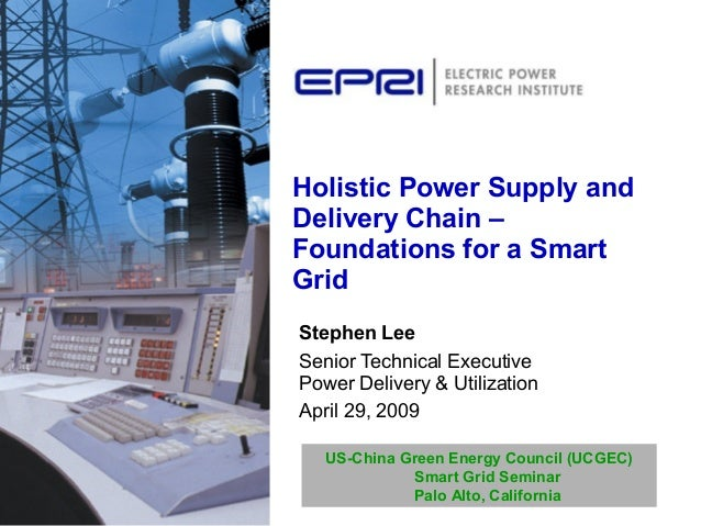 Holistic Power Supply and Delivery Chain – Foundations for a Smart Grid Stephen Lee Senior Technical Executive Power Deliv...