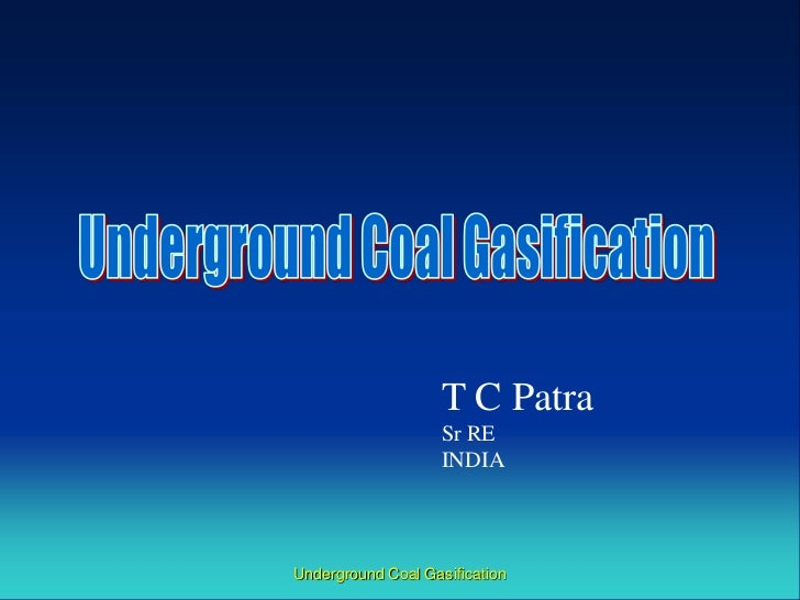 T C Patra                    Sr RE                    INDIAUnderground Coal Gasification