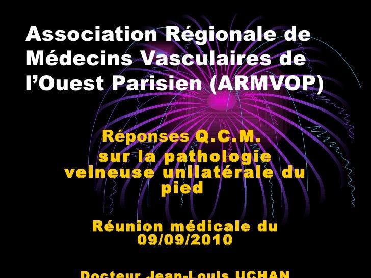 Association Régionale de Médecins Vasculaires de l'Ouest Parisien (ARMVOP) Réponses  Q.C.M.  sur la pathologie veineuse un...
