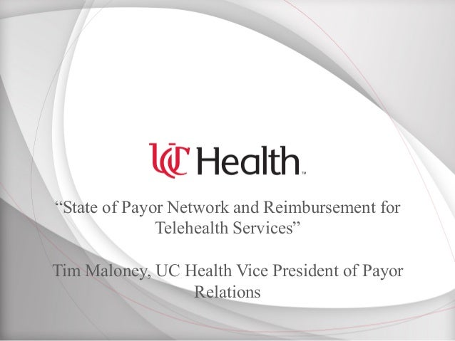 """State of Payor Network and Reimbursement for Telehealth Services"" Tim Maloney, UC Health Vice President of Payor Relations"