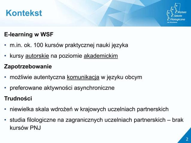 E-learning w WSF • m.in. ok. 100 kursów praktycznej nauki języka • kursy autorskie na poziomie akademickim Zapotrzebowanie...