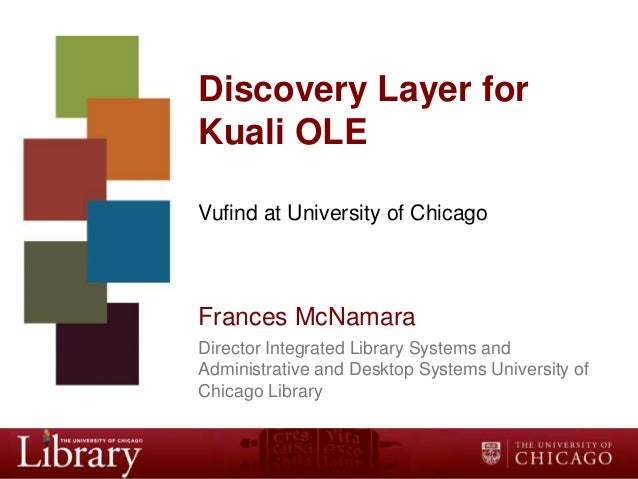 Discovery Layer for Kuali OLE Vufind at University of Chicago  Frances McNamara Director Integrated Library Systems and Ad...