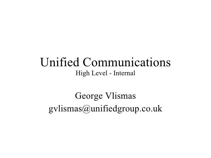 Unified Communications High Level - Internal George Vlismas [email_address]