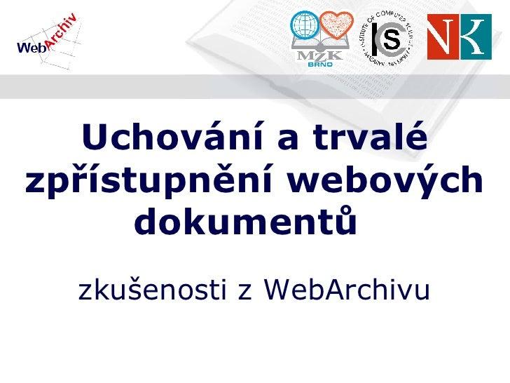 Uchování a trvalé zpřístupnění webových dokumentů   z kušenosti z  WebArchivu