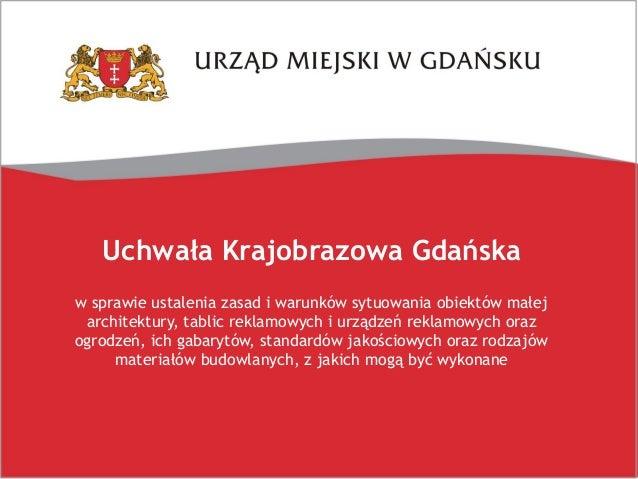 Uchwała Krajobrazowa Gdańska w sprawie ustalenia zasad i warunków sytuowania obiektów małej architektury, tablic reklamowy...