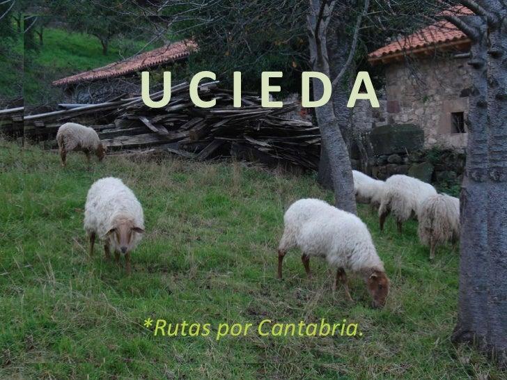 U C I E D A *Rutas por Cantabria.