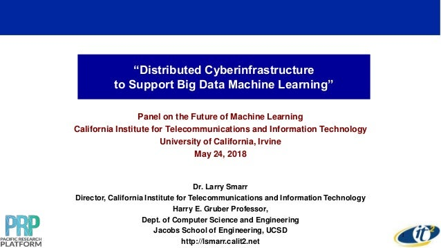 """""""Distributed Cyberinfrastructure to Support Big Data Machine Learning"""" Panel on the Future of Machine Learning California ..."""