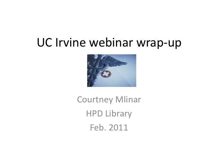 UC Irvine webinar wrap-up      Courtney Mlinar        HPD Library         Feb. 2011