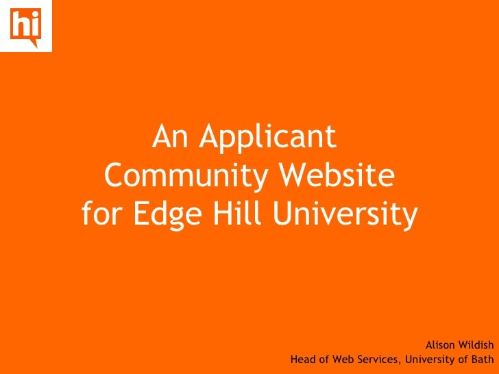 An Applicant  Community Website for Edge Hill University Alison Wildish Head of Web Services, University of Bath