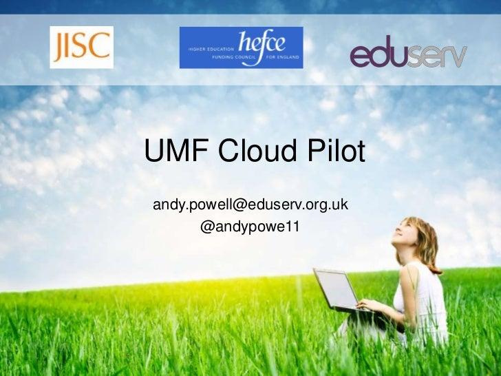 UMF Cloud Pilotandy.powell@eduserv.org.uk      @andypowe11