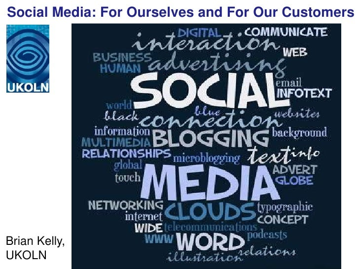 Social Media: For Ourselves and For Our CustomersBrian Kelly,UKOLN