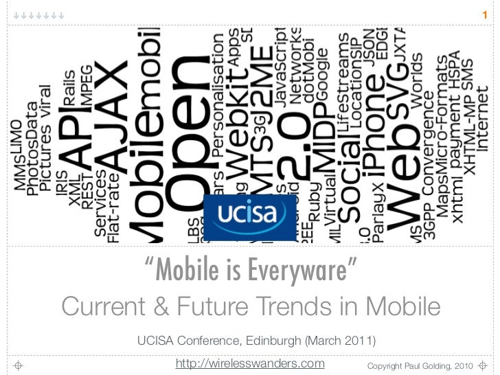 """1       """"Mobile is Everyware""""Current & Future Trends in Mobile      UCISA Conference, Edinburgh (March 2011)            ht..."""