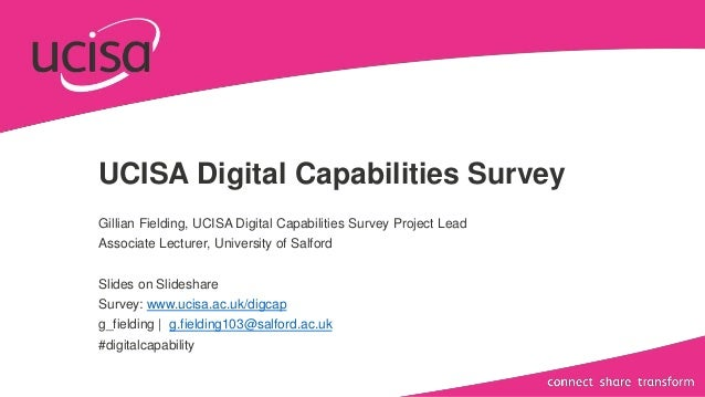 UCISA Digital Capabilities Survey Gillian Fielding, UCISA Digital Capabilities Survey Project Lead Associate Lecturer, Uni...