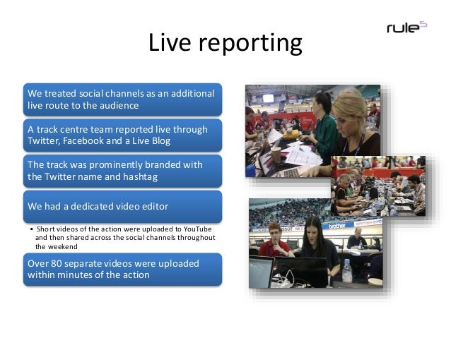 Live reporting We treated social channels as an additional live route to the audience A track centre team reported live th...