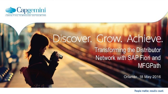 Copyright © Capgemini 2016. All Rights Reserved! Transforming the Distributor Network with SAP Fiori and MFGPath Orlando, ...