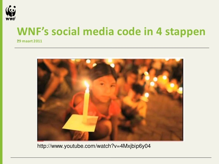 WNF's social media code in 4 stappen...29 maart 2011          http://www.youtube.com/watch?v=4Mxjbip6y04
