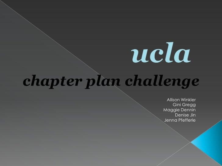 ucla<br />chapter plan challenge<br />Allison Winkler<br />Gini Gregg<br />Maggie Dennin<br />Denise Jin<br />Jenna Pfeffe...