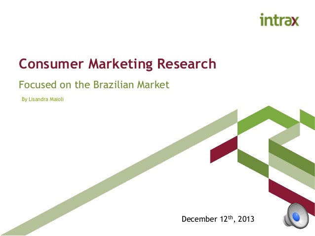 Consumer Marketing Research Focused on the Brazilian Market December 12th, 2013 By Lisandra Maioli