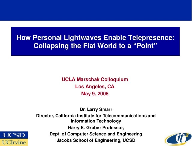 "How Personal Lightwaves Enable Telepresence:     Collapsing the Flat World to a ""Point""                     UCLA Marschak ..."