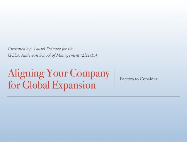 Presented by: Laurel Delaney for the! UCLA Anderson School of Management (2/21/15) Aligning Your Company for Global Expans...