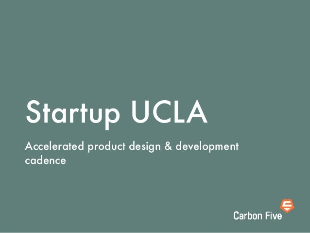 Startup UCLA Accelerated product design & development cadence