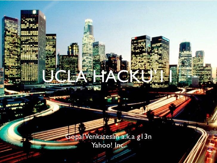 UCLA HACKU'11  Gopal Venkatesan a.k.a g13n          Yahoo! Inc.