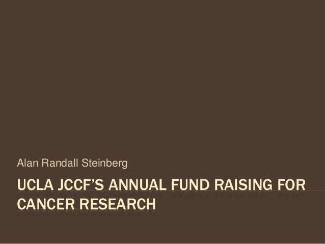 UCLA JCCF'S ANNUAL FUND RAISING FOR CANCER RESEARCH Alan Randall Steinberg