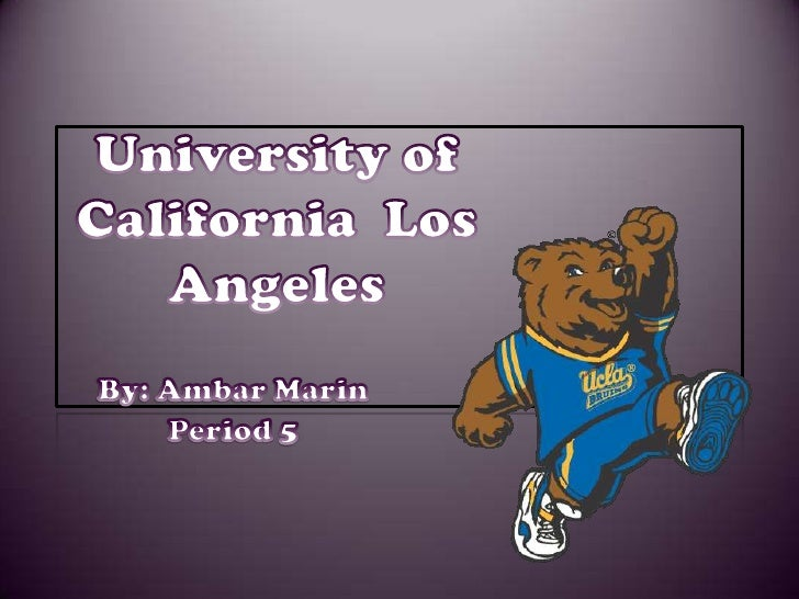 University of California  Los Angeles  <br />By: Ambar Marin<br />Period 5 <br />