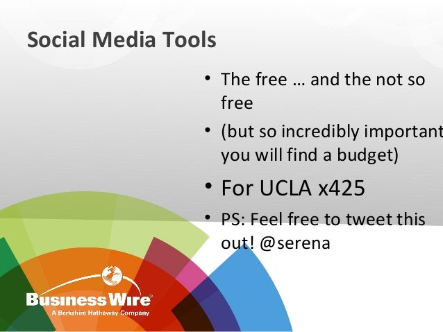 Social Media Tools  • The free … and the not so  free  • (but so incredibly important  you will find a budget)  • For UCLA...