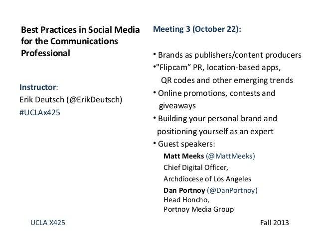 Best Practices in Social Media for the Communications Professional Instructor: Erik Deutsch (@ErikDeutsch) #UCLAx425  Meet...