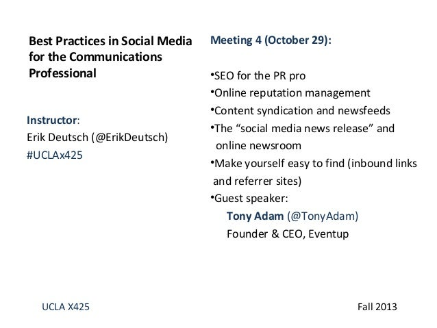 Best Practices in Social Media for the Communications Professional Instructor: Erik Deutsch (@ErikDeutsch) #UCLAx425  UCLA...